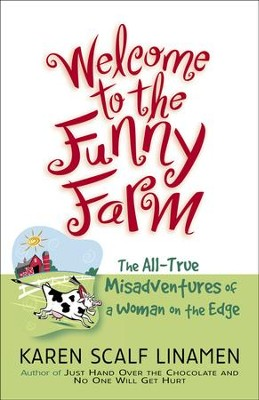 Welcome to the Funny Farm: The All-True Misadventures of a Woman on the Edge - eBook  -     By: Karen Scalf Linamen