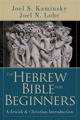 The Hebrew Bible for Beginners: A Jewish & Christian Introduction - eBook  -     By: Joel N. Lohr, Joel S. Kaminsky