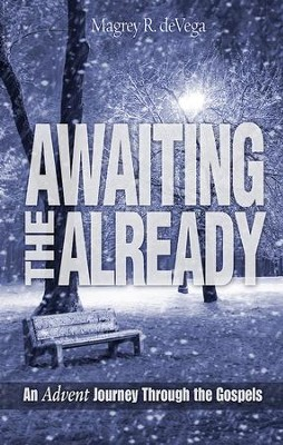 Awaiting the Already - Large Print: An Advent Journey Through the Gospels - eBook  -     By: Magrey R. deVega