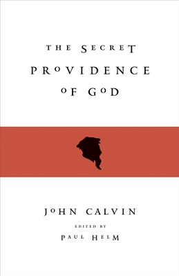The Secret Providence of God - eBook  -     Edited By: Paul Helm     By: John Calvin