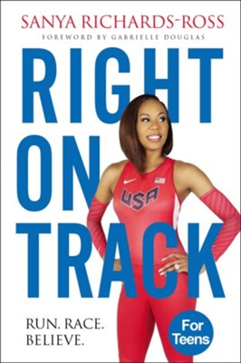 Right on Track: Run, Race, Believe  -     By: Sanya Richards-Ross