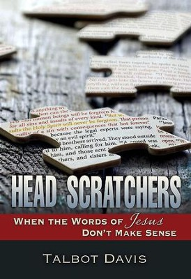 Head Scratchers: When the Words of Jesus Don't Make Sense - eBook  -     By: Talbot Alan Davis