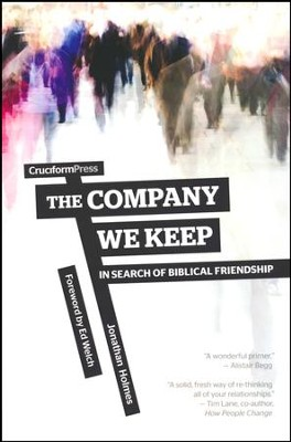 The Company We Keep: In Search of Biblical Friendship   -     By: Jonathan Holmes