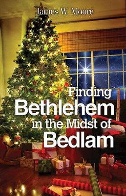 Finding Bethlehem in the Midst of Bedlam - Large Print: An Advent Study - eBook  -     By: James W. Moore