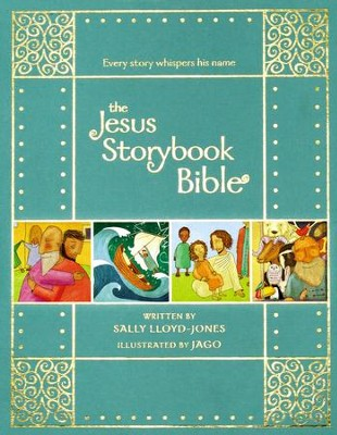 The Jesus Storybook Bible: Every Story Whispers His Name, Special Edition  -     By: Sally Lloyd-Jones     Illustrated By: Jago