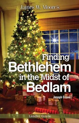 Finding Bethlehem in the Midst of Bedlam Leader Guide: An Advent Study - eBook  -     By: James W. Moore, Joseph Crowe