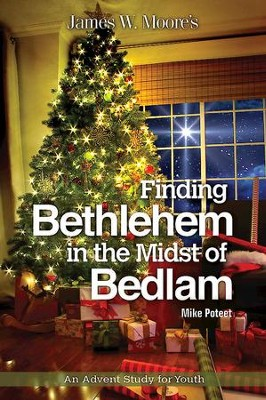 Finding Bethlehem in the Midst of Bedlam: An Advent Study for Youth - eBook  -     By: James W. Moore, Michael S. Poteet