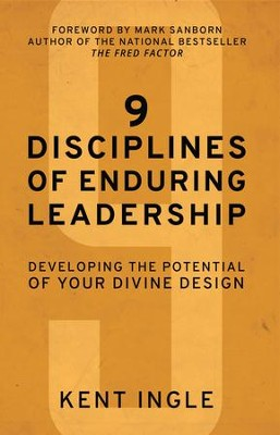 9 Disciplines of Enduring Leadership: Developing the Potential of Your Divine Design - eBook  -     By: Kent Ingle