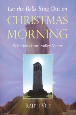 Let The Bells Ring Out On Christmas Morning: Selections From Valley Verses  -     By: Ralph Vile