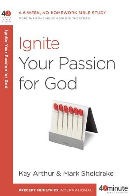 Ignite Your Passion for God - eBook  -     By: Kay Arthur, Mark Sheldrake