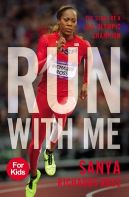 Run with Me: The Story of a U.S. Olympic Champion  -     By: Sanya Richards-Ross