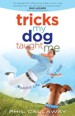 Tricks My Dog Taught Me: About Life, Love, and God - eBook  -     By: Phil Callaway