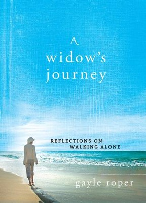 Widow's Journey, A: Reflections on Walking Alone - eBook  -     By: Gayle Roper