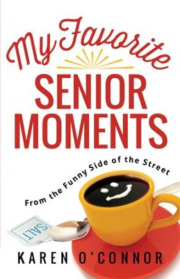 My Favorite Senior Moments: From the Funny Side of the Street - eBook  -     By: Karen O'Connor