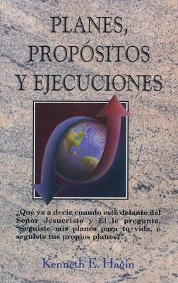 Planes, Propositos y Ejecuciones  (Plans, Purposes, and Pursuits)  -     By: Kenneth Hagin