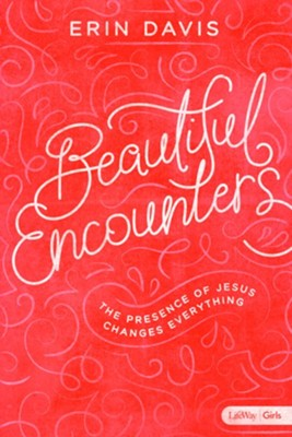 Beautiful Encounters: The Presence of Jesus Changes Everything / Revised edition  -     By: Erin Davis