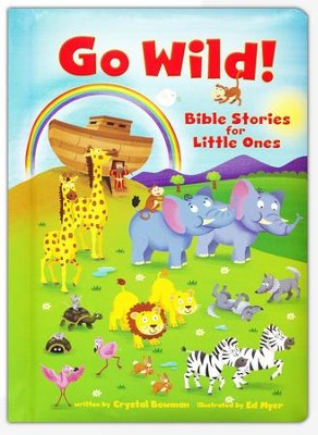 Go Wild! Bible Stories for Little Ones  -     By: Crystal Bowman