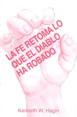 La Fe Retoma Lo Que El Diablo Ha Robado  (Takes Back What the Devil's Stolen)  -     By: Kenneth Hagin
