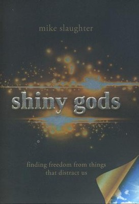 shiny god's: Finding Freedom from Things That Distract Us  -     By: Mike Slaughter