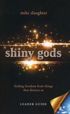 shiny gods - Leader Guide: Finding Freedom from Things That Distract Us  -     By: Mike Slaughter