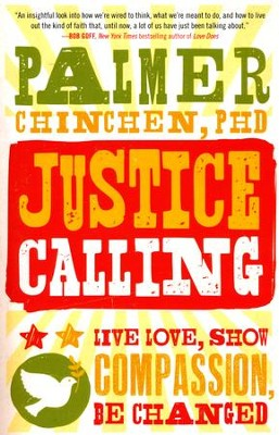 Justice Calling: Live Love, Show Compassion, Be Changed  -     By: Palmer Chinchen Ph.D.