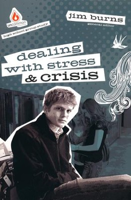 Dealing with Stress & Crisis: High School Group Study   -     By: Jim Burns Ph.D.