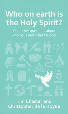 Who on Earth is the Holy Spirit?  -     By: Tim Chester, Christopher de la Hoyde