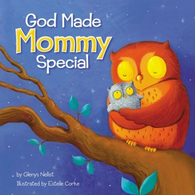 God Made Mommy Special, Boardbook  -     By: Glenys Nellist     Illustrated By: Estelle Corke