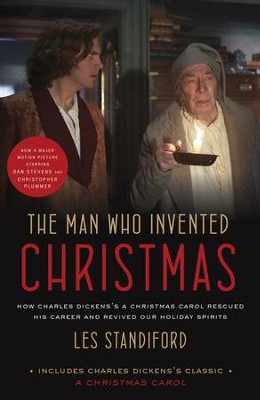 The Man Who Invented Christmas (Movie Tie-In): Includes Charles Dickens's Classic A Christmas Carol: How Charles Dickens's A Christmas Carol Rescued His Career and Revived Our Holiday Spirits  -     By: Les Standiford
