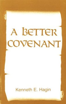 A Better Covenant  -     By: Kenneth E. Hagin