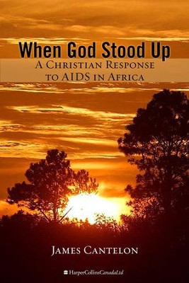 When God Stood Up: A Christian Response to AIDS in Africa - eBook  -     By: James Cantelon