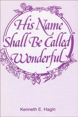 His Name Shall Be Called Wonderful  -     By: Kenneth E. Hagin
