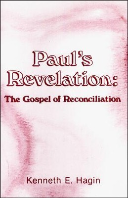 Paul's Revelation: The Gospel of Reconciliation  -     By: Kenneth E. Hagin