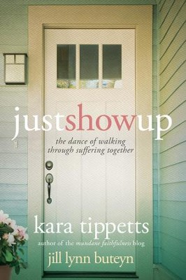 Just Show Up: The Dance of Walking through Suffering Together - eBook  -     By: Kara Tippetts, Jill Lynn Buteyn