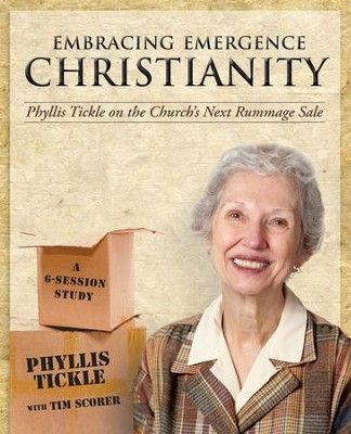 Embracing Emergence Christianity: Phyllis Tickle on the Church's Next Rummage Sale - eBook  -     By: Tim Scorer