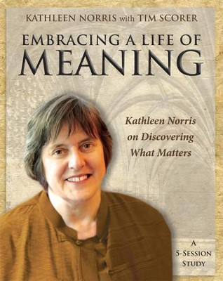 Embracing a Life of Meaning: Kathleen Norris on Discovering What Matters - eBook  -     By: Tim Scorer
