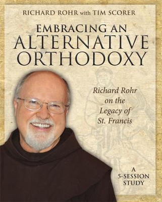 Emracing an Alternative Orthodoxy: Richard Rohr on the Legacy of St. Francis - eBook  -     By: Tim Scorer