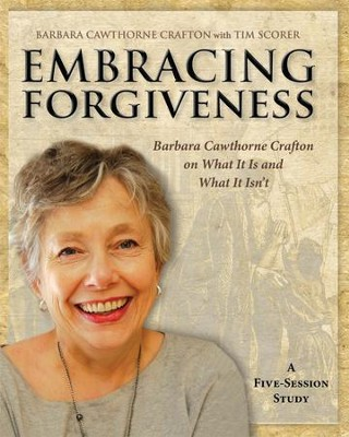 Embracing Forgiveness: Barbara Cawthorne Crafton on What It Is and What It Isn't - eBook  -     By: Tim Scorer