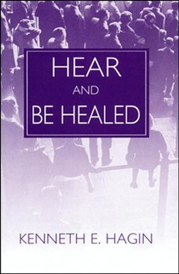 Hear and Be Healed  -     By: Kenneth E. Hagin