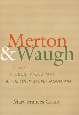 Merton & Waugh: A Monk, A Crusty Old Man, and the Seven Storey Mountain - eBook  -     By: Mary Frances Coady