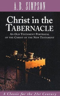 Christ in the Tabernacle: An Old Testament Portrayal of the Christ of the New Testament - eBook  -     By: A.B. Simpson