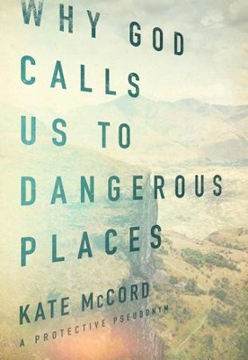 Why God Calls Us to Dangerous Places - eBook  -     By: Kate McCord