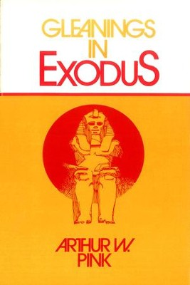Gleanings in Exodus / New edition - eBook  -     By: A.W. Pink