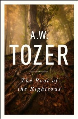 The Root of the Righteous - eBook  -     By: A.W. Tozer