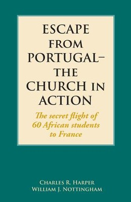 Escape from Portugal-the Church in Action: The secret flight of 60 African students to France - eBook  -     By: Charles R. Harper, William J. Nottingham
