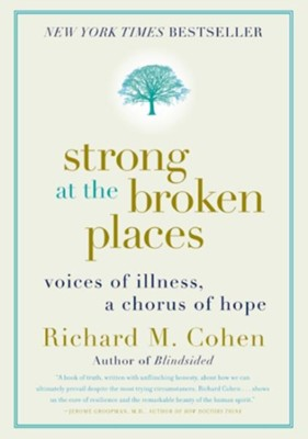 Strong at The Broken Places: Voices of Illness, a Chorus of Hope  -     By: Richard M. Cohen