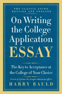 On Writing the College Application Essay, 25th Anniversary Edition: The Key to Acceptance at the College of Your Choice - eBook  -     By: Harry Bauld