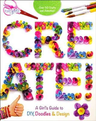 Create! A Girl's Guide to DIY, Doodles & Design   -