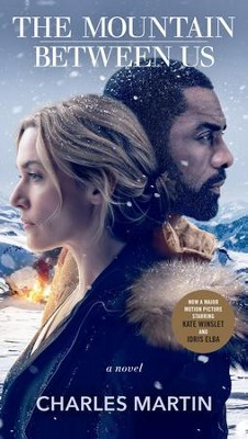 The Mountain Between Us , Movie Tie-In edition  -     By: Charles Martin