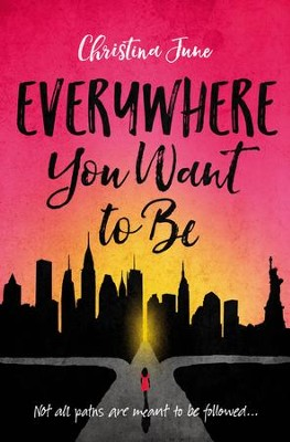 Everywhere You Want to Be  -     By: Christina June